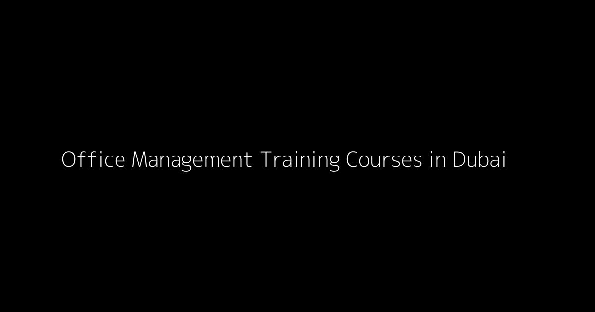 Office Management Training Courses in Dubai